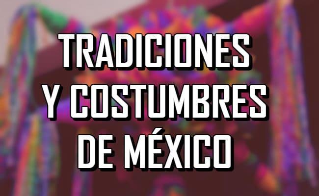 Conoce 7 de las más populares tradiciones y costumbres de México