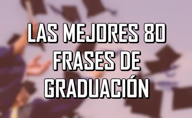 Listado Con Las Mejores 80 Frases De Graduación Para Motivar
