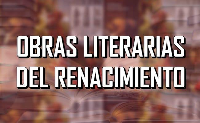 Las 8 obras literarias del renacimiento más representativas