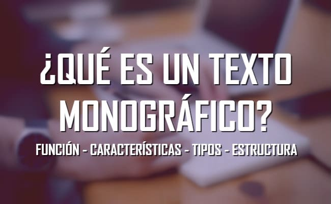 Texto monográfico: características, tipos, funciones y estructuras