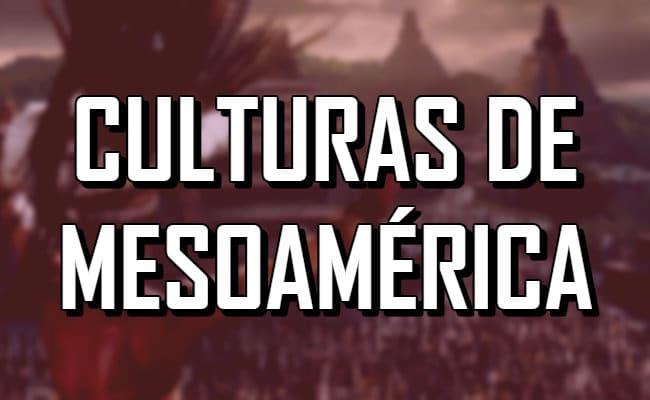 Las culturas mesoamericanas más destacadas